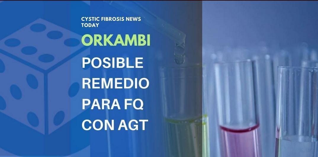 Orkambi, posible remedio para FQ con AGT